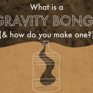 What is a Gravity Bong & How to Make One?