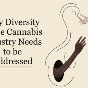 Why Diversity in the Cannabis Industry Needs to Be Addressed