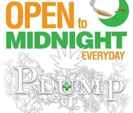 Plump Medical Marijuana is Open Everyday until Midnight